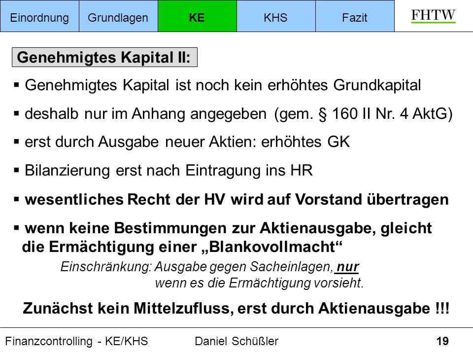 Finanzcontrolling - KE/KHSDaniel Schüßler19 Genehmigtes Kapital II: wesentliches Recht der HV wird auf Vorstand übertragen wenn keine Bestimmungen zur