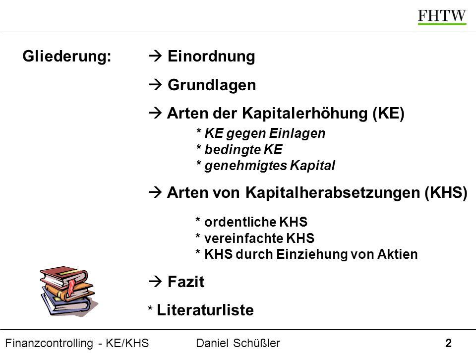 Finanzcontrolling - KE/KHSDaniel Schüßler13 Kapitalerhöhung gegen Einlagen II: EinordnungGrundlagenKEKHSFazit Übung 100.000 Stückaktien HV 05/2003: ordentliche KE, GK soll um 50.000 EUR erhöht werden, gegen Ausgabe von 50.000 neuen Stückaktien für je 2,00 EUR, sonstige Bilanzpositionen wie in 2002