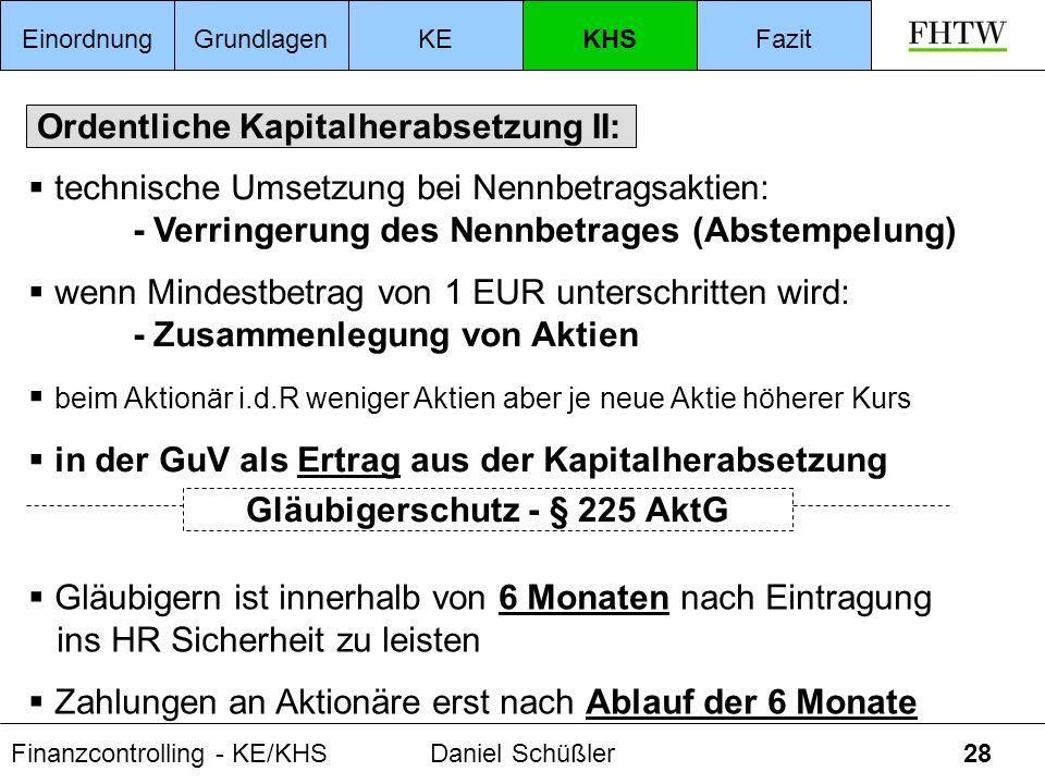 Finanzcontrolling - KE/KHSDaniel Schüßler28 Ordentliche Kapitalherabsetzung II: technische Umsetzung bei Nennbetragsaktien: - Verringerung des Nennbet