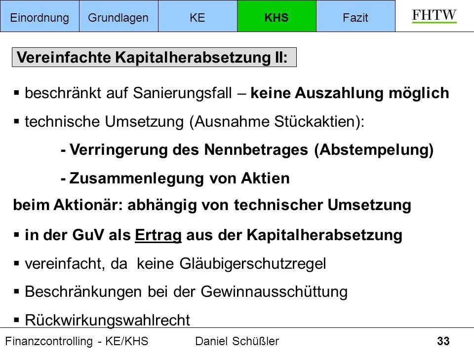 Finanzcontrolling - KE/KHSDaniel Schüßler33 Vereinfachte Kapitalherabsetzung II: beschränkt auf Sanierungsfall – keine Auszahlung möglich technische U