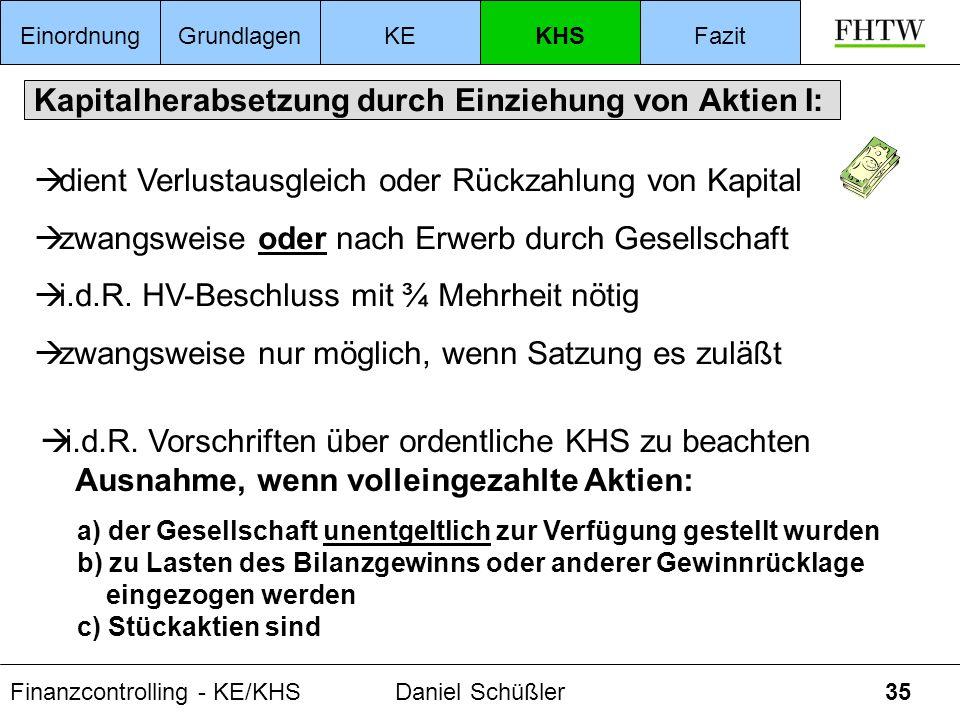 Finanzcontrolling - KE/KHSDaniel Schüßler35 Kapitalherabsetzung durch Einziehung von Aktien I: dient Verlustausgleich oder Rückzahlung von Kapital zwa