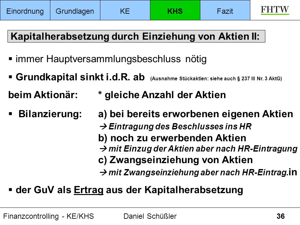 Finanzcontrolling - KE/KHSDaniel Schüßler36 Kapitalherabsetzung durch Einziehung von Aktien II: immer Hauptversammlungsbeschluss nötig Grundkapital si