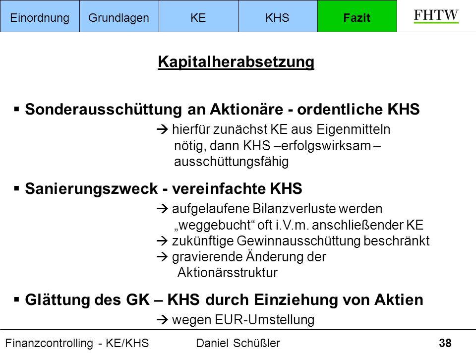 Finanzcontrolling - KE/KHSDaniel Schüßler38 Kapitalherabsetzung Sonderausschüttung an Aktionäre - ordentliche KHS hierfür zunächst KE aus Eigenmitteln