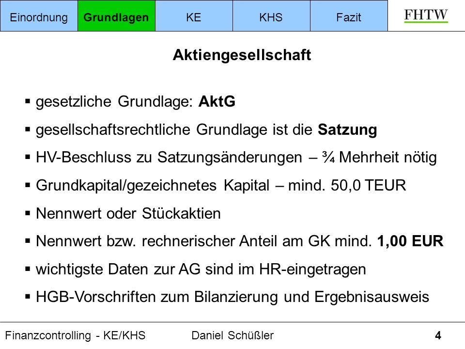 Finanzcontrolling - KE/KHSDaniel Schüßler4 Aktiengesellschaft gesetzliche Grundlage: AktG gesellschaftsrechtliche Grundlage ist die Satzung HV-Beschlu