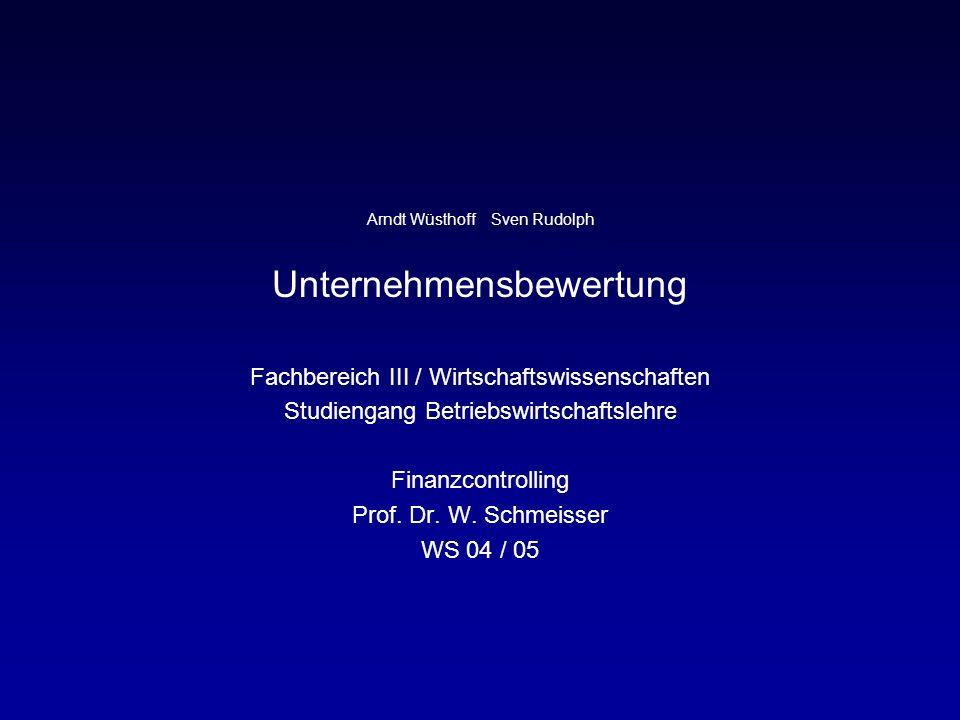 Arndt Wüsthoff Sven Rudolph Unternehmensbewertung Fachbereich III / Wirtschaftswissenschaften Studiengang Betriebswirtschaftslehre Finanzcontrolling Prof.