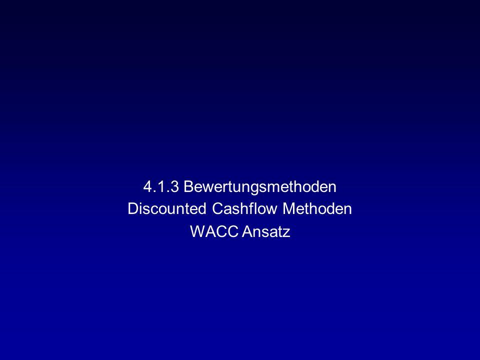 4.1.3 Bewertungsmethoden Discounted Cashflow Methoden WACC Ansatz