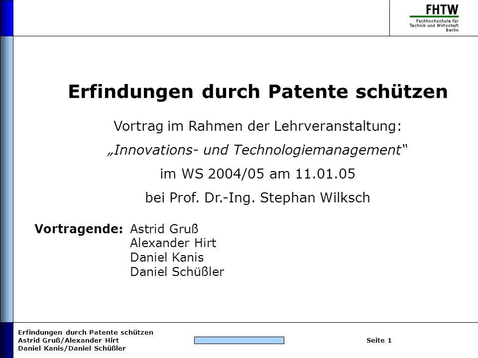 Erfindungen durch Patente schützen Astrid Gruß/Alexander Hirt Daniel Kanis/Daniel Schüßler Seite 1 Erfindungen durch Patente schützen Vortrag im Rahme