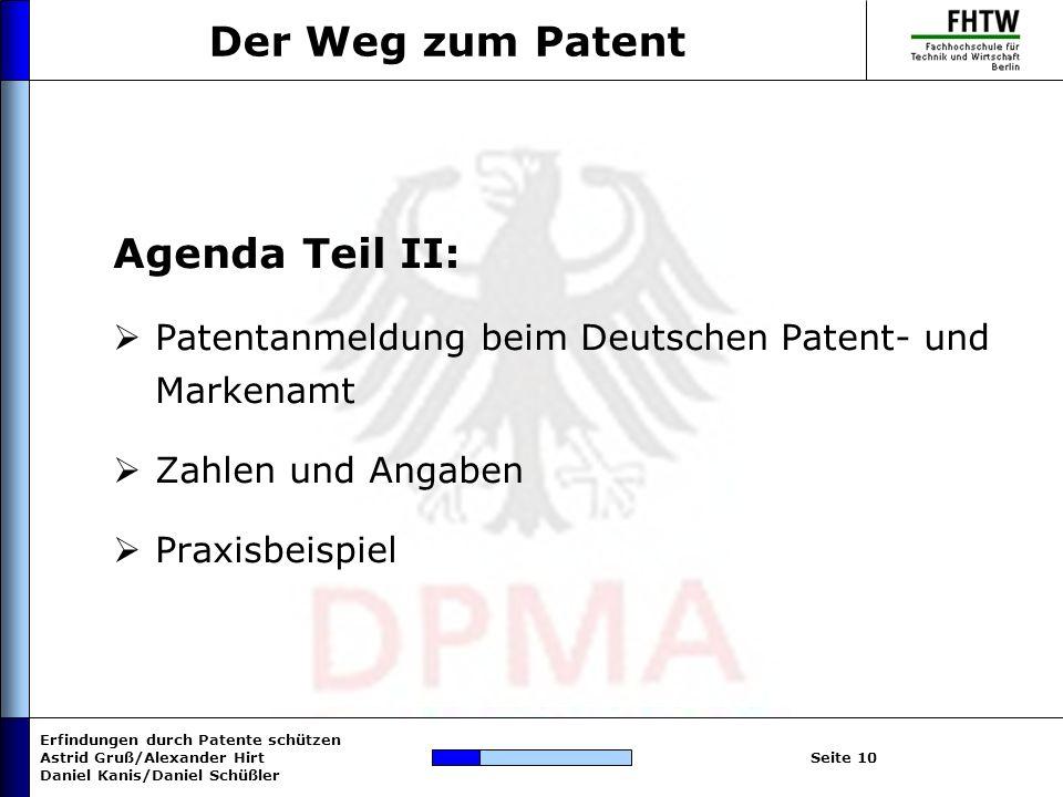 Erfindungen durch Patente schützen Astrid Gruß/Alexander Hirt Daniel Kanis/Daniel Schüßler Seite 10 Der Weg zum Patent Agenda Teil II: Patentanmeldung