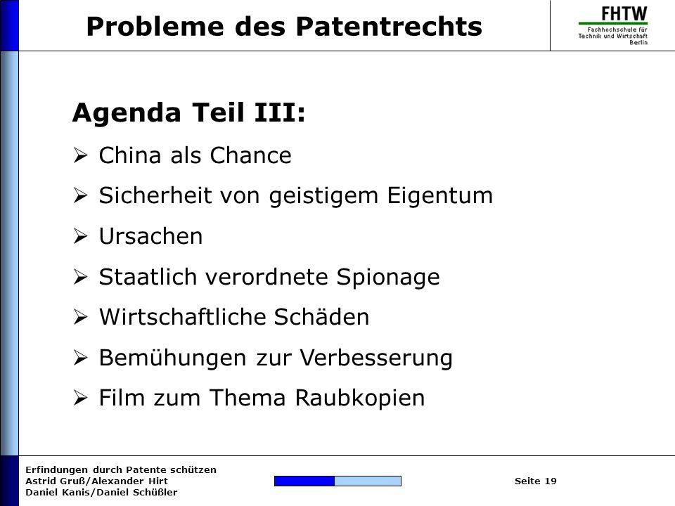 Erfindungen durch Patente schützen Astrid Gruß/Alexander Hirt Daniel Kanis/Daniel Schüßler Seite 19 Probleme des Patentrechts Agenda Teil III: China a