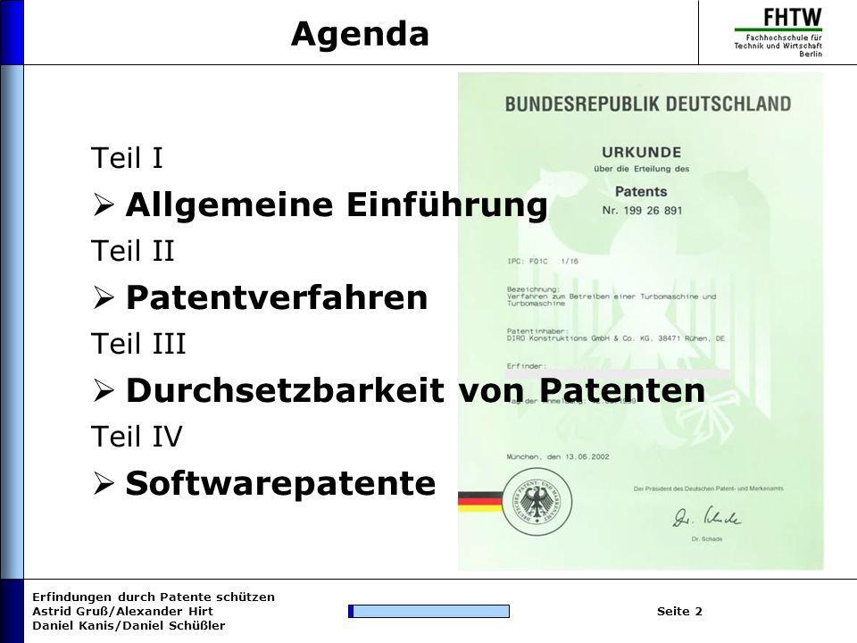 Erfindungen durch Patente schützen Astrid Gruß/Alexander Hirt Daniel Kanis/Daniel Schüßler Seite 2 Agenda Teil I Allgemeine Einführung Teil II Patentv