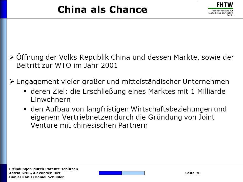 Erfindungen durch Patente schützen Astrid Gruß/Alexander Hirt Daniel Kanis/Daniel Schüßler Seite 20 Öffnung der Volks Republik China und dessen Märkte