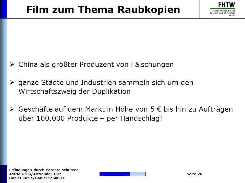 Erfindungen durch Patente schützen Astrid Gruß/Alexander Hirt Daniel Kanis/Daniel Schüßler Seite 26 Film zum Thema Raubkopien China als größter Produz
