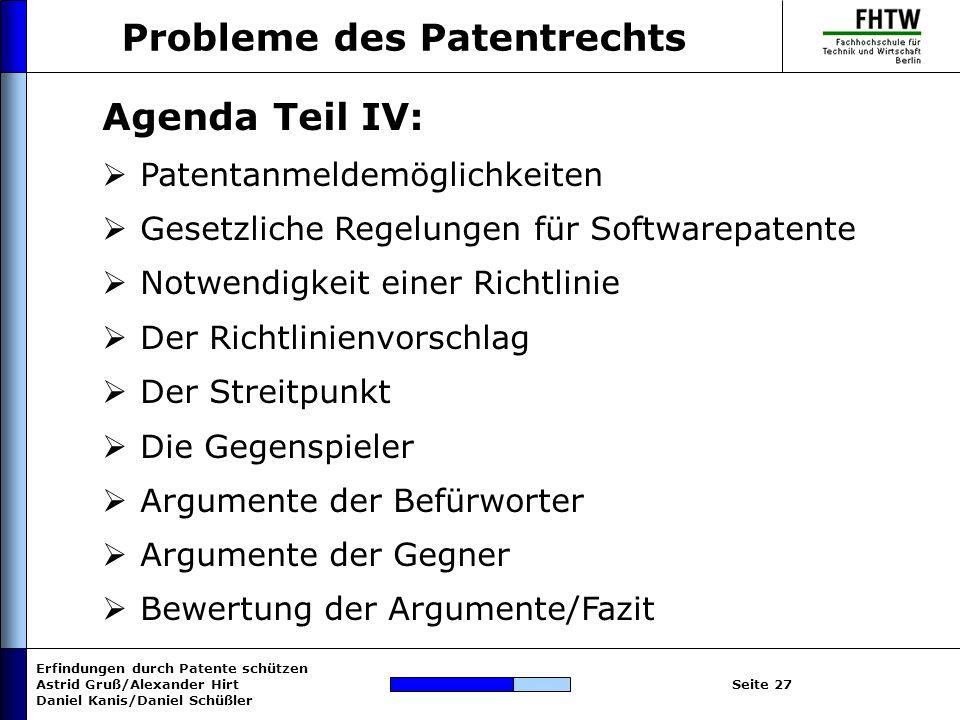 Erfindungen durch Patente schützen Astrid Gruß/Alexander Hirt Daniel Kanis/Daniel Schüßler Seite 27 Probleme des Patentrechts Agenda Teil IV: Patentan