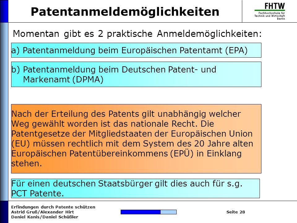 Erfindungen durch Patente schützen Astrid Gruß/Alexander Hirt Daniel Kanis/Daniel Schüßler Seite 28 Patentanmeldemöglichkeiten Momentan gibt es 2 prak