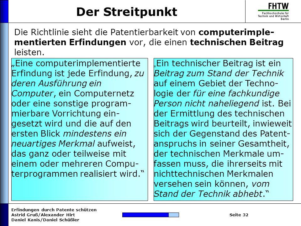Erfindungen durch Patente schützen Astrid Gruß/Alexander Hirt Daniel Kanis/Daniel Schüßler Seite 32 Der Streitpunkt Die Richtlinie sieht die Patentier
