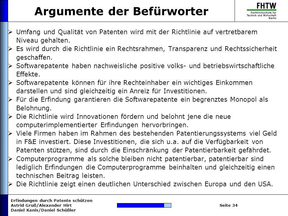 Erfindungen durch Patente schützen Astrid Gruß/Alexander Hirt Daniel Kanis/Daniel Schüßler Seite 34 Argumente der Befürworter Umfang und Qualität von