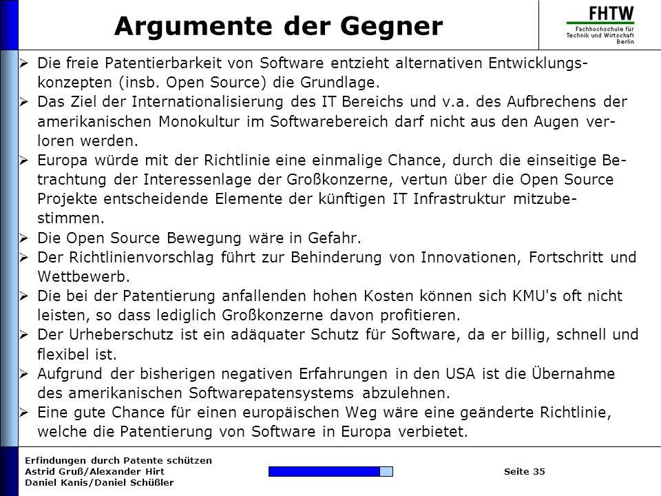 Erfindungen durch Patente schützen Astrid Gruß/Alexander Hirt Daniel Kanis/Daniel Schüßler Seite 35 Argumente der Gegner Die freie Patentierbarkeit vo