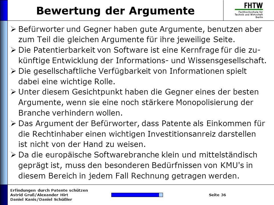 Erfindungen durch Patente schützen Astrid Gruß/Alexander Hirt Daniel Kanis/Daniel Schüßler Seite 36 Bewertung der Argumente Befürworter und Gegner hab