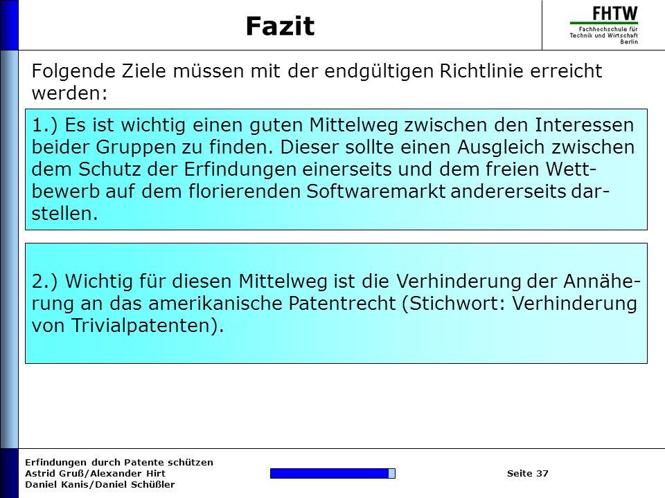 Erfindungen durch Patente schützen Astrid Gruß/Alexander Hirt Daniel Kanis/Daniel Schüßler Seite 37 Fazit Folgende Ziele müssen mit der endgültigen Ri