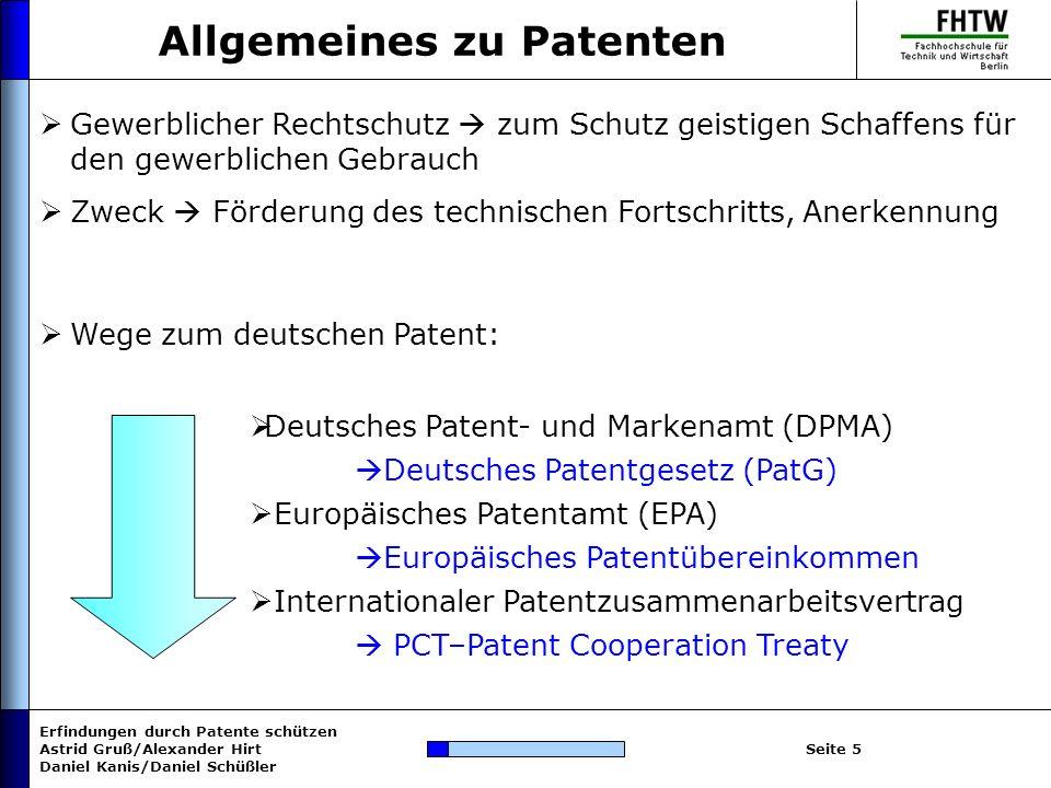 Erfindungen durch Patente schützen Astrid Gruß/Alexander Hirt Daniel Kanis/Daniel Schüßler Seite 6 Nicht ausgeschlossen nach § 2 PatG Patentfähigkeit Erfinderische Tätigkeit i.V.m.