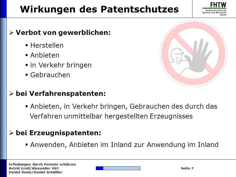 Erfindungen durch Patente schützen Astrid Gruß/Alexander Hirt Daniel Kanis/Daniel Schüßler Seite 8 Ende des Patentschutzes 20 Jahre maximale Patentlaufzeit Patent endet des Weiteren: Nichtzahlung der jährlichen Patentgebühren Verzicht auf das Patent Erlöschen des Patents Zurücknahme der Anmeldung Nichtigkeit des Patents