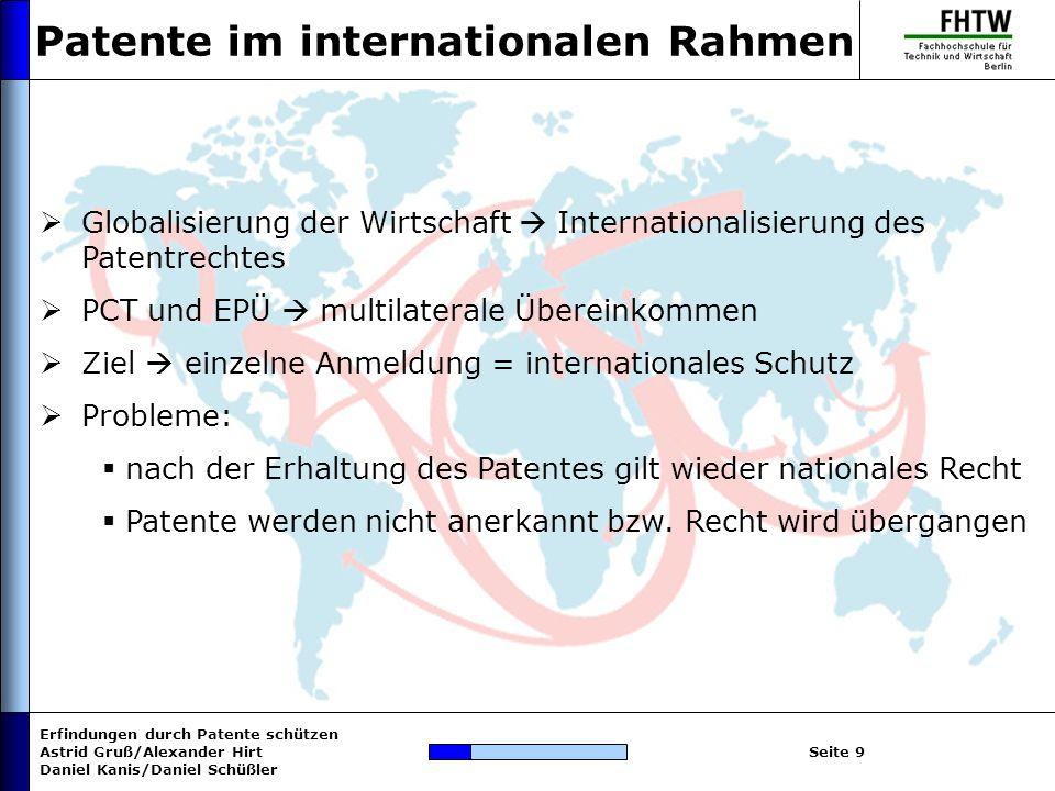 Erfindungen durch Patente schützen Astrid Gruß/Alexander Hirt Daniel Kanis/Daniel Schüßler Seite 9 Patente im internationalen Rahmen Globalisierung de