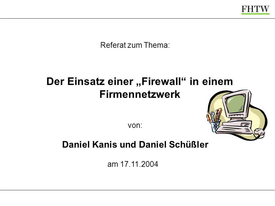 Der Einsatz einer Firewall in einem Firmennetzwerk Referat zum Thema: von: Daniel Kanis und Daniel Schüßler am 17.11.2004