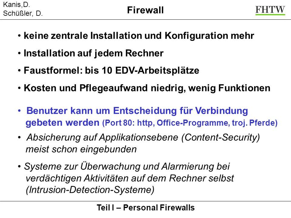 Kanis,D. Schüßler, D. Firewall Teil I – Personal Firewalls keine zentrale Installation und Konfiguration mehr Installation auf jedem Rechner Faustform