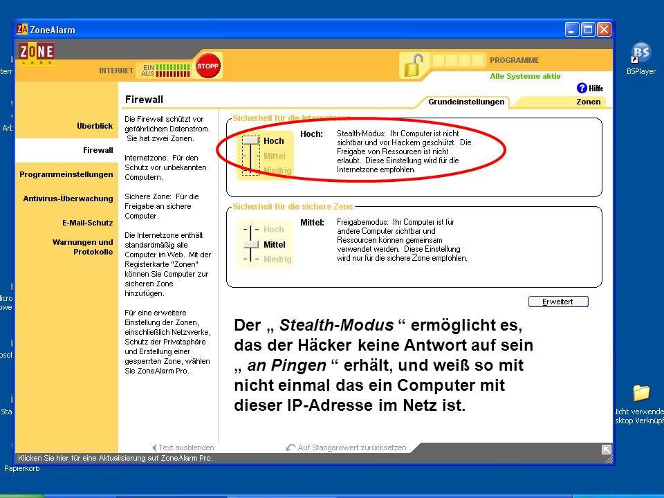 Der Stealth-Modus ermöglicht es, das der Häcker keine Antwort auf sein an Pingen erhält, und weiß so mit nicht einmal das ein Computer mit dieser IP-A