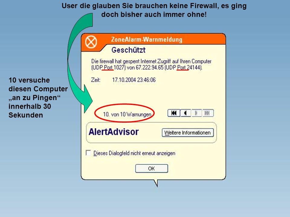User die glauben Sie brauchen keine Firewall, es ging doch bisher auch immer ohne! 10 versuche diesen Computer an zu Pingen innerhalb 30 Sekunden