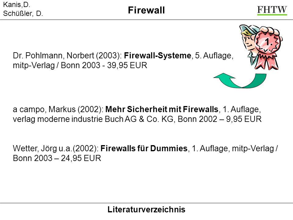 Kanis,D. Schüßler, D. Firewall Literaturverzeichnis Dr. Pohlmann, Norbert (2003): Firewall-Systeme, 5. Auflage, mitp-Verlag / Bonn 2003 - 39,95 EUR a