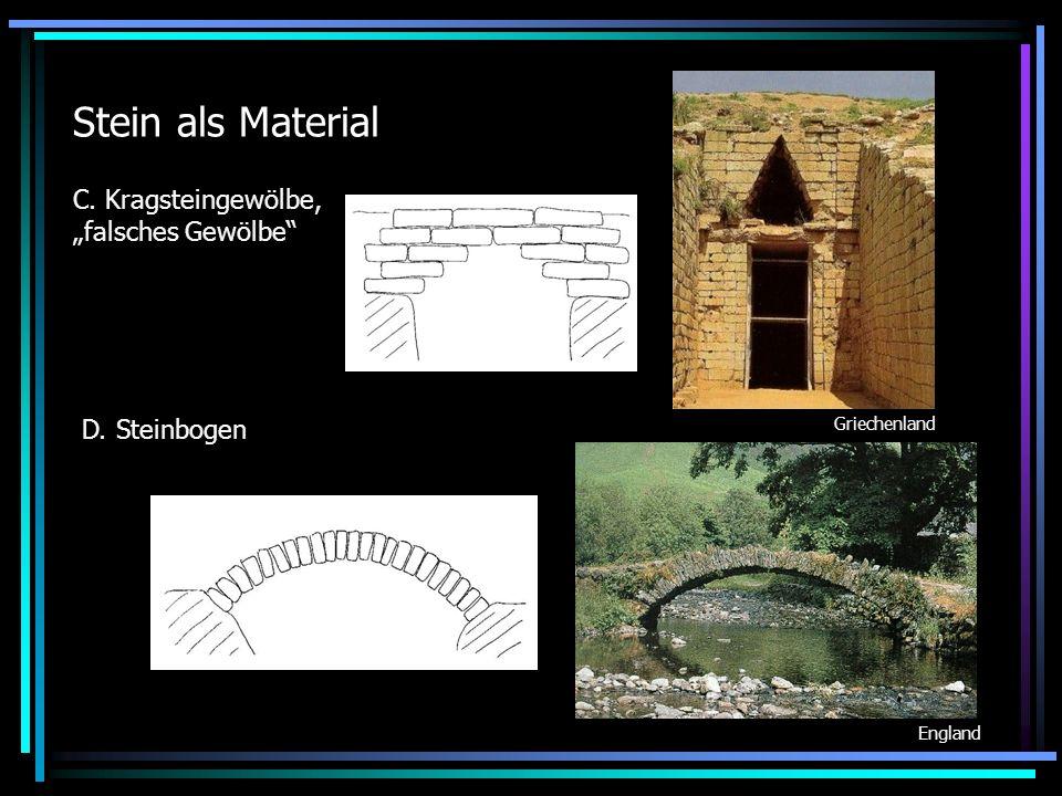 Stein als Material C. Kragsteingewölbe, falsches Gewölbe D. Steinbogen Griechenland England