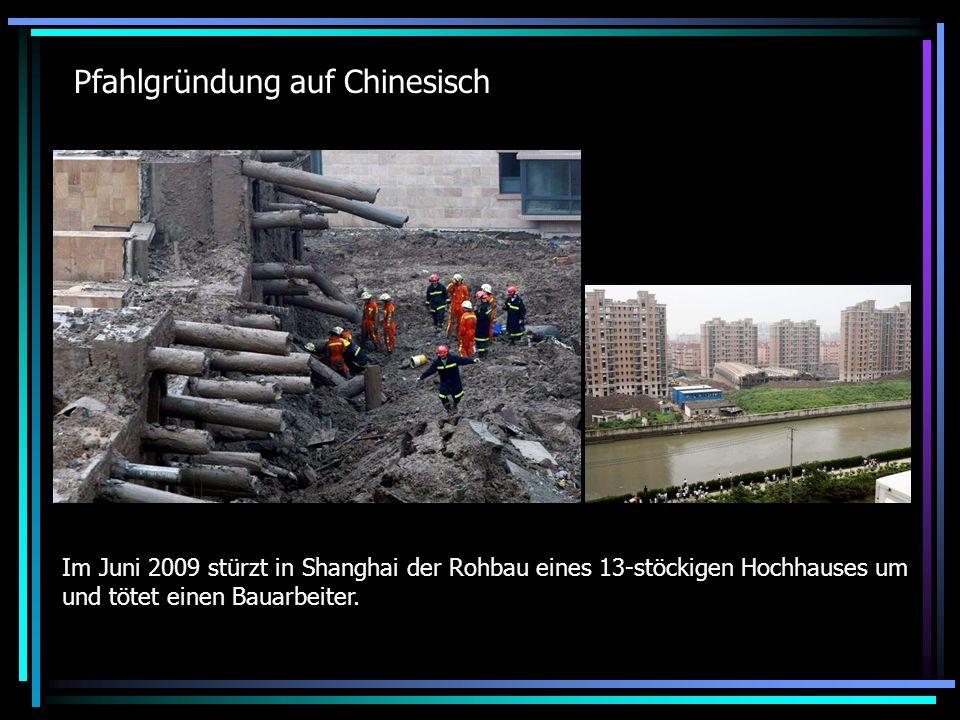 Pfahlgründung auf Chinesisch Im Juni 2009 stürzt in Shanghai der Rohbau eines 13-stöckigen Hochhauses um und tötet einen Bauarbeiter.