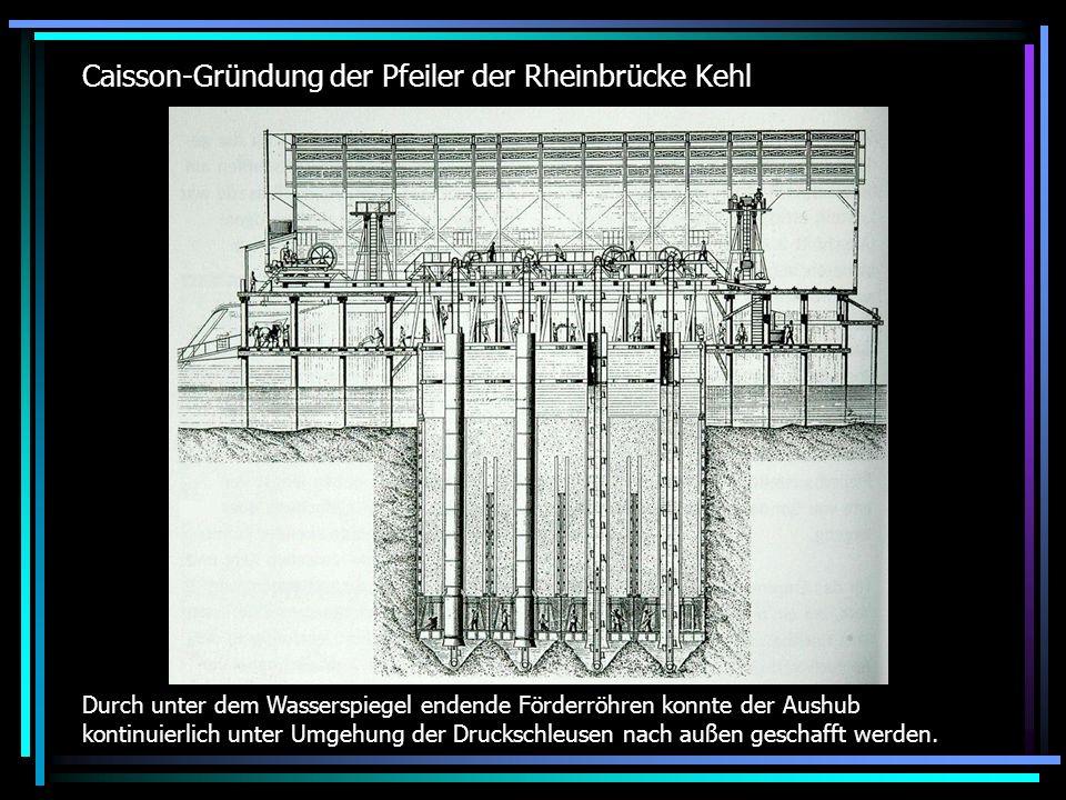 Caisson-Gründung der Pfeiler der Rheinbrücke Kehl Durch unter dem Wasserspiegel endende Förderröhren konnte der Aushub kontinuierlich unter Umgehung d