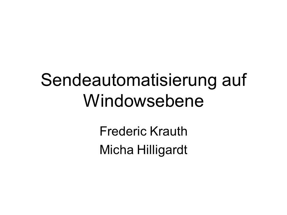 Sendeautomatisierung auf Windowsebene Frederic Krauth Micha Hilligardt