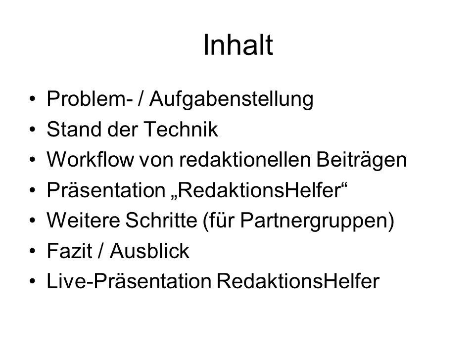 Inhalt Problem- / Aufgabenstellung Stand der Technik Workflow von redaktionellen Beiträgen Präsentation RedaktionsHelfer Weitere Schritte (für Partner