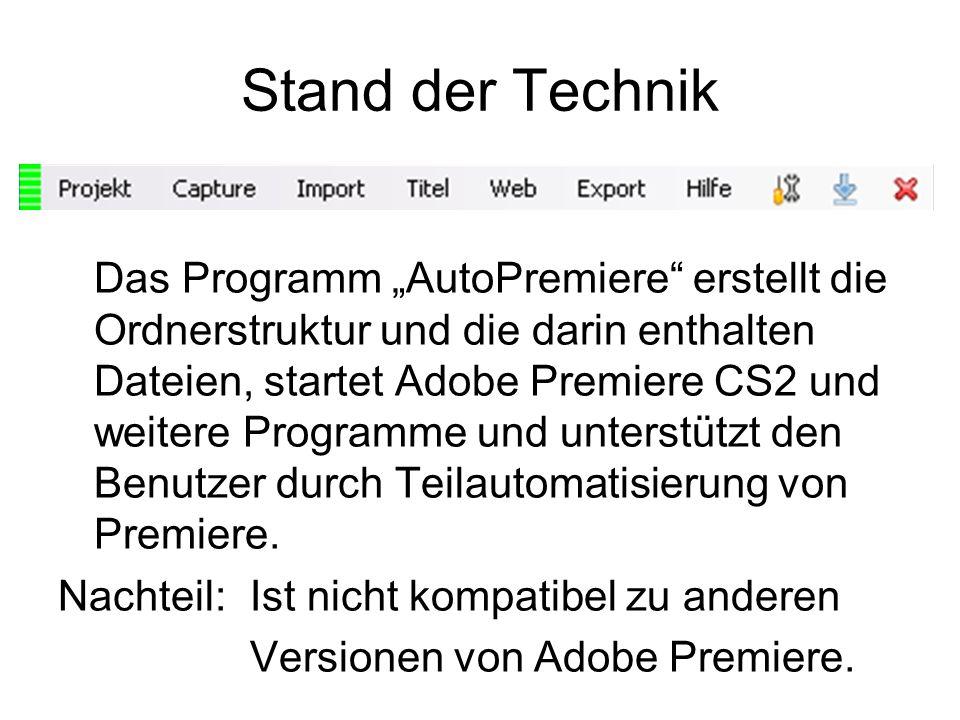 Stand der Technik Das Programm AutoPremiere erstellt die Ordnerstruktur und die darin enthalten Dateien, startet Adobe Premiere CS2 und weitere Progra