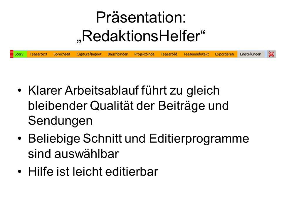Präsentation: RedaktionsHelfer Klarer Arbeitsablauf führt zu gleich bleibender Qualität der Beiträge und Sendungen Beliebige Schnitt und Editierprogra