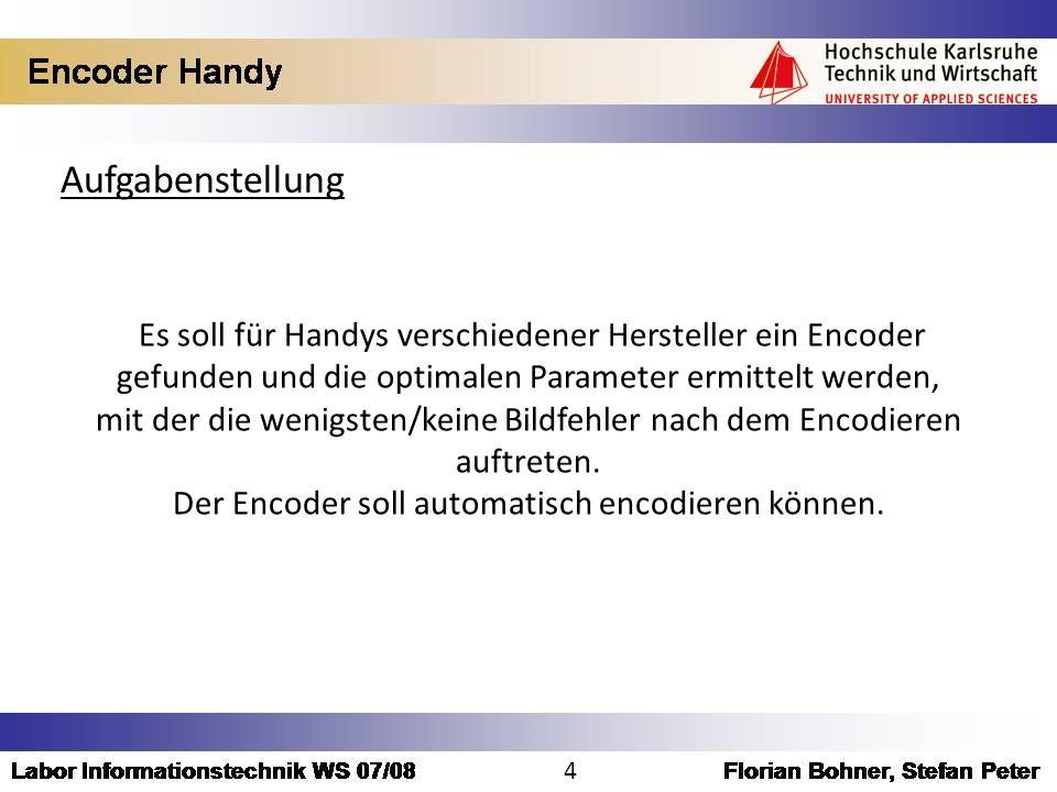 Aufgabenstellung Es soll für Handys verschiedener Hersteller ein Encoder gefunden und die optimalen Parameter ermittelt werden, mit der die wenigsten/