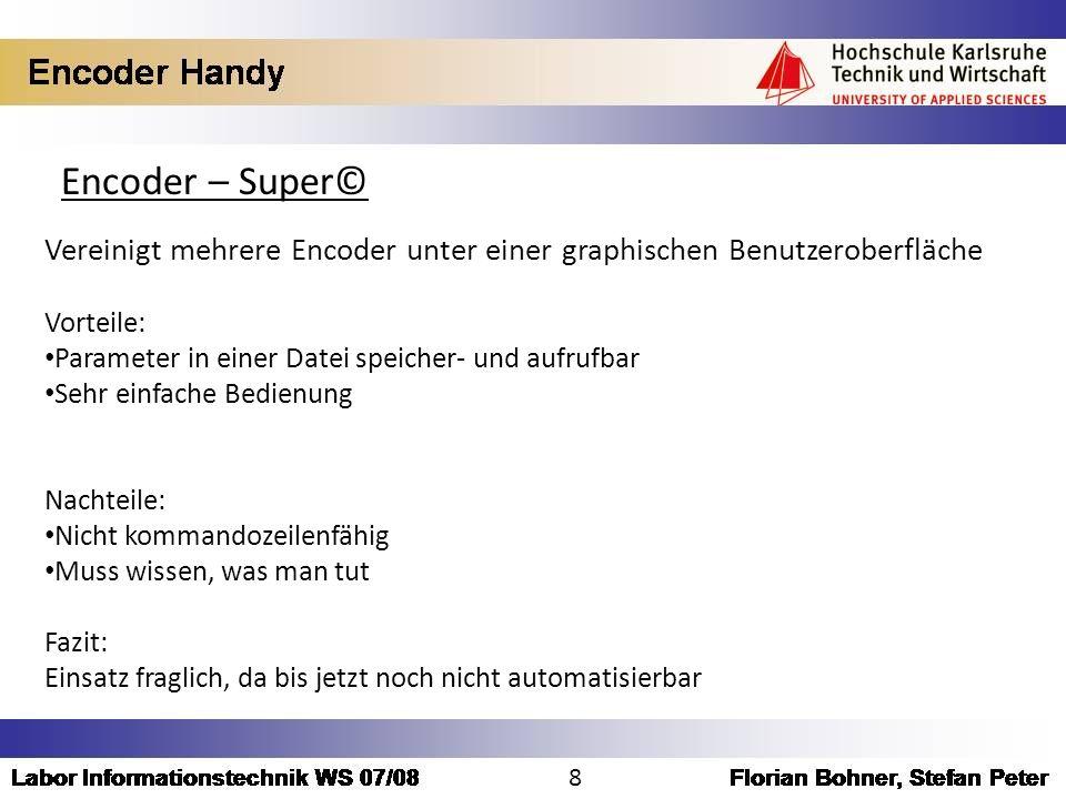 Encoder – Super© Vereinigt mehrere Encoder unter einer graphischen Benutzeroberfläche Vorteile: Parameter in einer Datei speicher- und aufrufbar Sehr