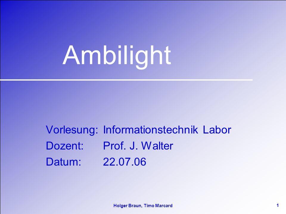 1 Holger Braun, Timo Marcard Ambilight Vorlesung: Informationstechnik Labor Dozent:Prof.