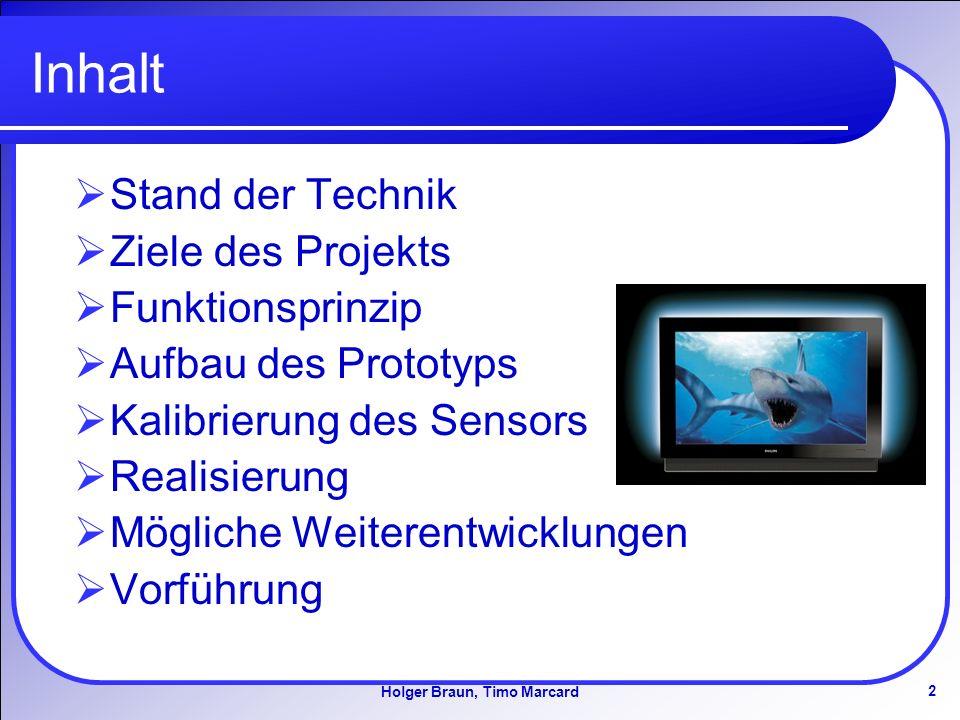 2 Holger Braun, Timo Marcard Inhalt Stand der Technik Ziele des Projekts Funktionsprinzip Aufbau des Prototyps Kalibrierung des Sensors Realisierung Mögliche Weiterentwicklungen Vorführung