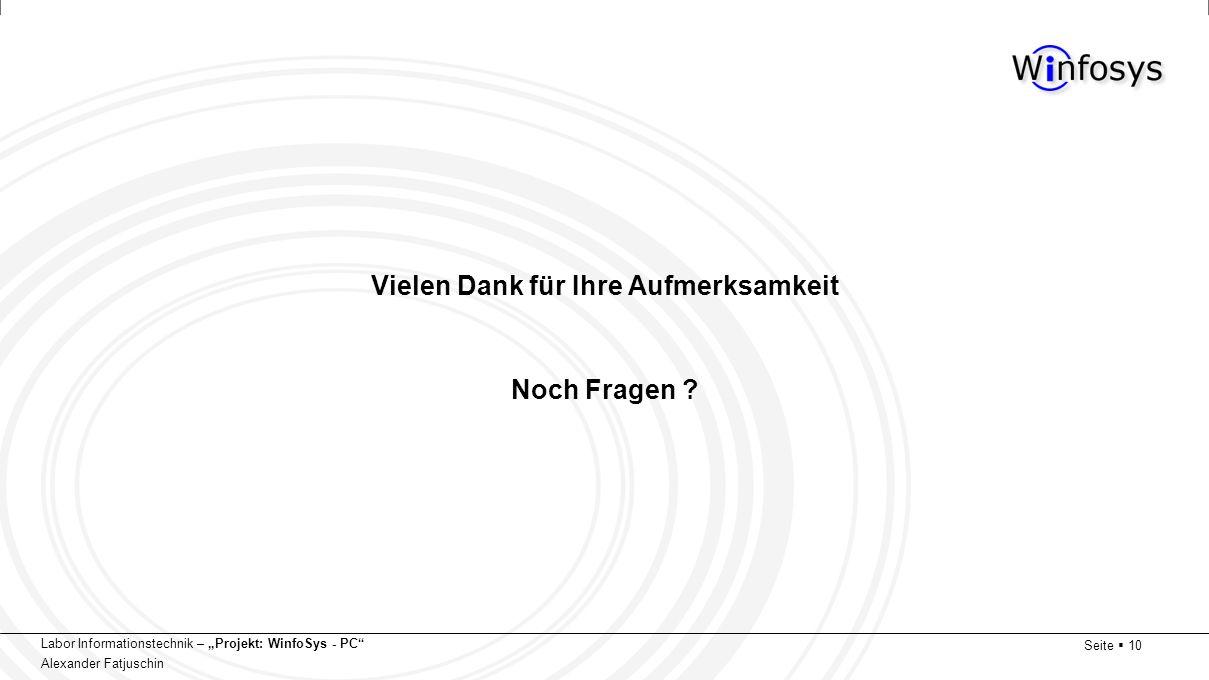 Labor Informationstechnik – Projekt: WinfoSys - PC Alexander Fatjuschin Seite 10 Vielen Dank für Ihre Aufmerksamkeit Noch Fragen ?