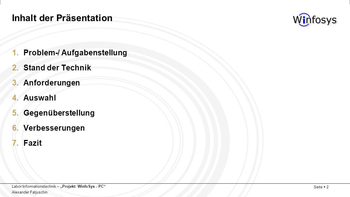 Labor Informationstechnik – Projekt: WinfoSys - PC Alexander Fatjuschin Seite 2 Inhalt der Präsentation 1.Problem-/ Aufgabenstellung 2.Stand der Techn