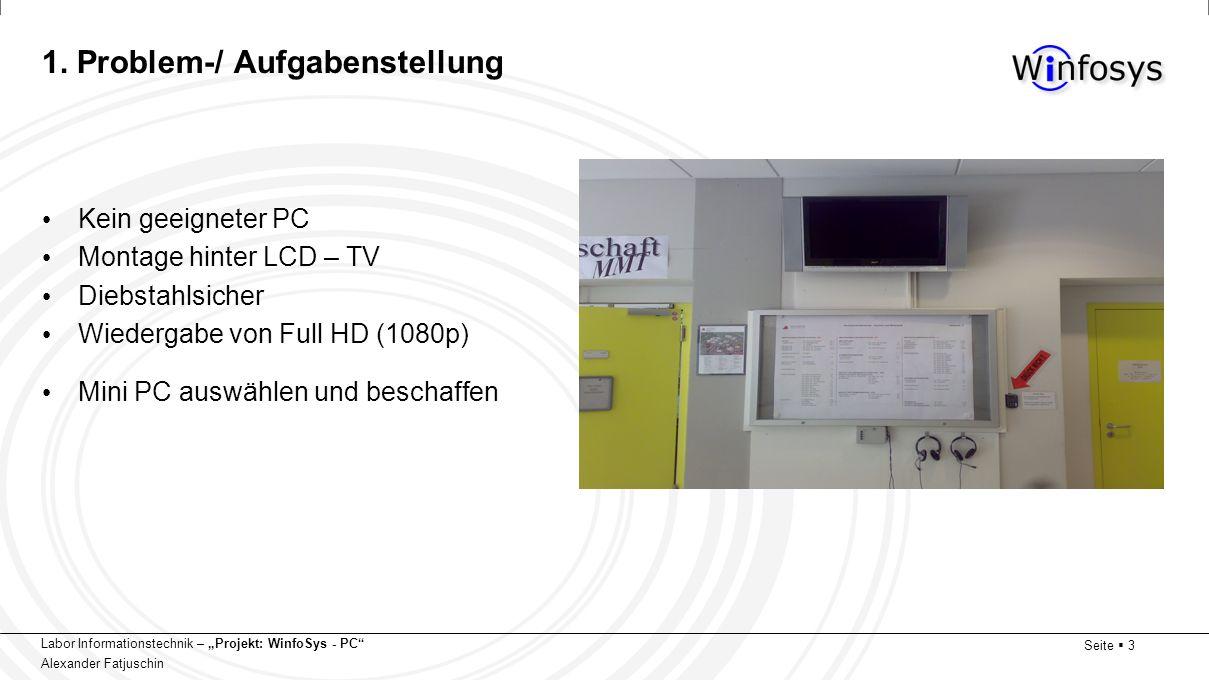 Labor Informationstechnik – Projekt: WinfoSys - PC Alexander Fatjuschin Seite 3 1. Problem-/ Aufgabenstellung Kein geeigneter PC Montage hinter LCD –