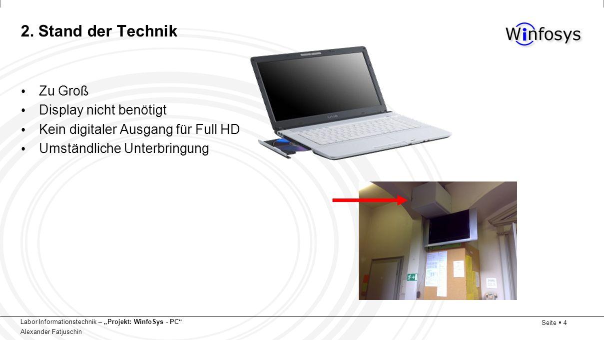 Labor Informationstechnik – Projekt: WinfoSys - PC Alexander Fatjuschin Seite 4 2. Stand der Technik Zu Groß Display nicht benötigt Kein digitaler Aus