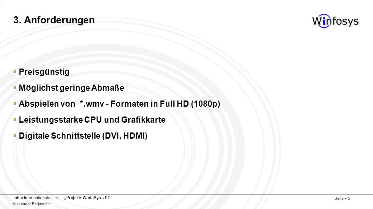 Labor Informationstechnik – Projekt: WinfoSys - PC Alexander Fatjuschin Seite 5 3. Anforderungen Preisgünstig Möglichst geringe Abmaße Abspielen von *