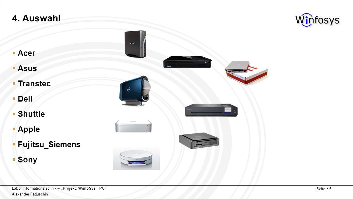 Labor Informationstechnik – Projekt: WinfoSys - PC Alexander Fatjuschin Seite 6 4. Auswahl Acer Asus Transtec Dell Shuttle Apple Fujitsu_Siemens Sony