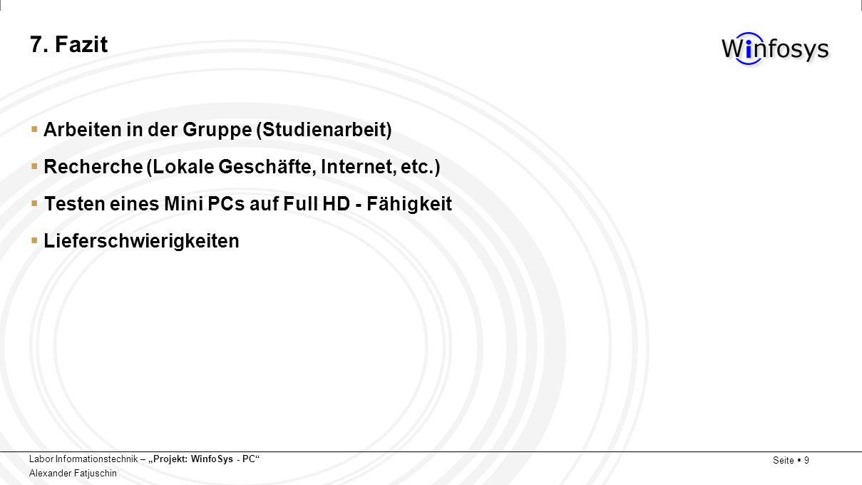 Labor Informationstechnik – Projekt: WinfoSys - PC Alexander Fatjuschin Seite 9 7. Fazit Arbeiten in der Gruppe (Studienarbeit) Recherche (Lokale Gesc