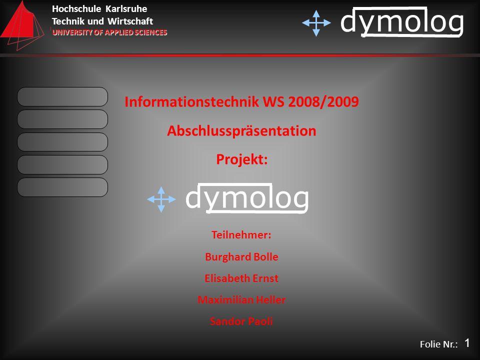 Hochschule Karlsruhe Technik und Wirtschaft UNIVERSITY OF APPLIED SCIENCES dymolog Folie Nr.: Informationstechnik WS 2008/2009 Abschlusspräsentation P